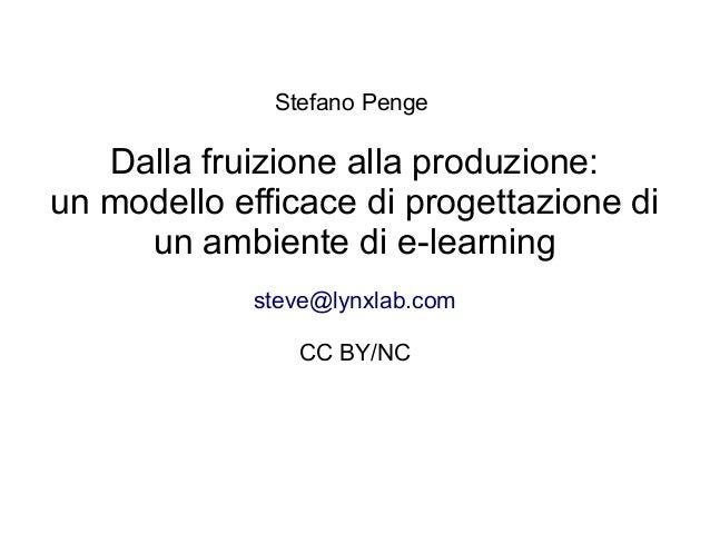 Stefano Penge  Dalla fruizione alla produzione: un modello efficace di progettazione di un ambiente di e-learning steve@ly...