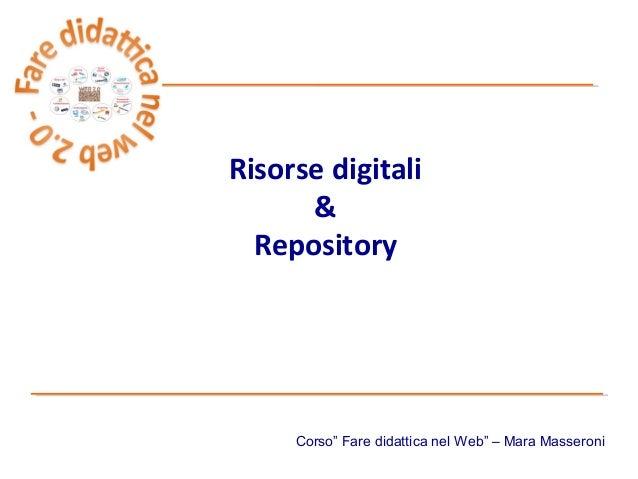 """Risorse digitali      &  Repository     Corso"""" Fare didattica nel Web"""" – Mara Masseroni"""