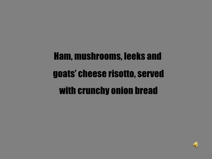 Ham, mushrooms, leeks and  goats' cheese risotto, served with crunchy onion bread