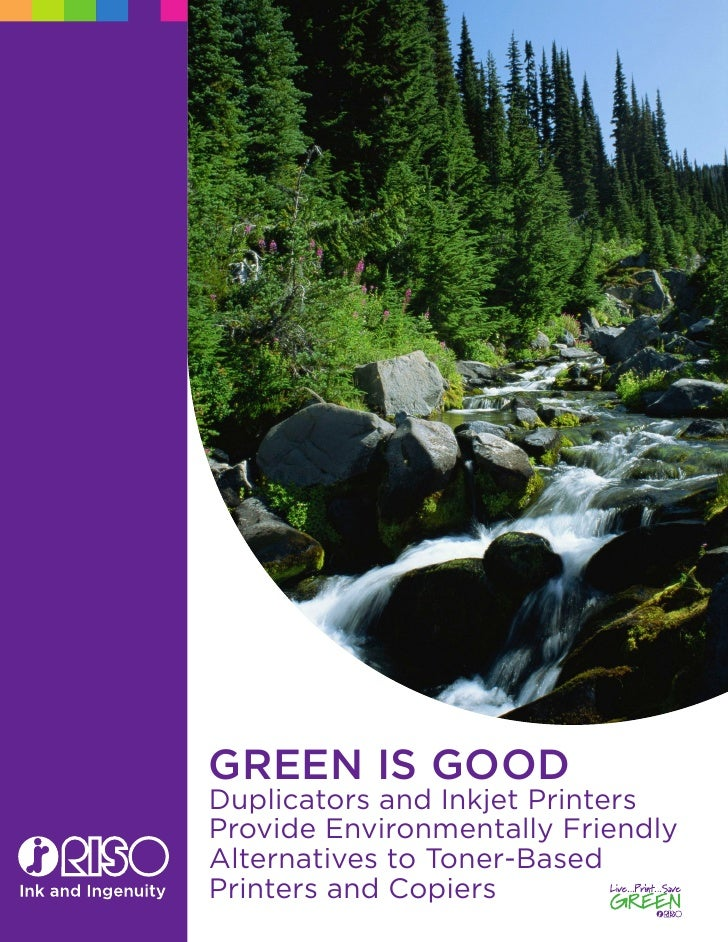 GREEN IS GOOD Duplicators and Inkjet Printers Provide Environmentally Friendly Alternatives to Toner-Based Printers and Co...