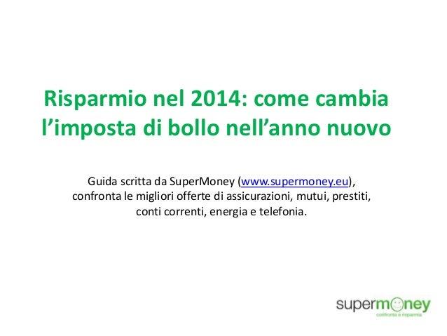 Risparmio nel 2014: come cambia l'imposta di bollo nell'anno nuovo Guida scritta da SuperMoney (www.supermoney.eu), confro...
