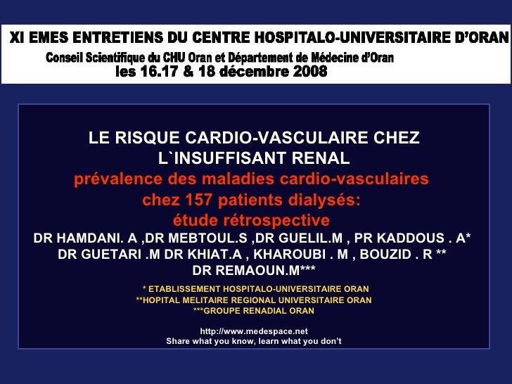 LE RISQUE CARDIO-VASCULAIRE CHEZ L`INSUFFISANT RENAL prévalence des maladies cardio-vasculaires  chez 157 patients dialysé...