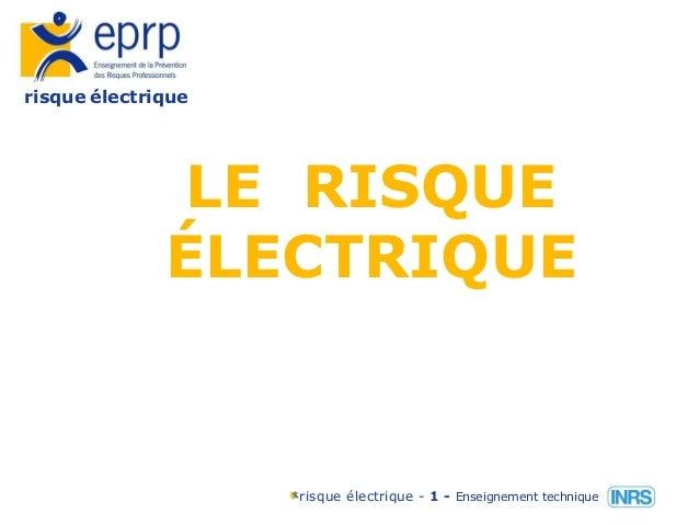 risque électrique risque électrique - 1 - Enseignement technique LE RISQUE ÉLECTRIQUE