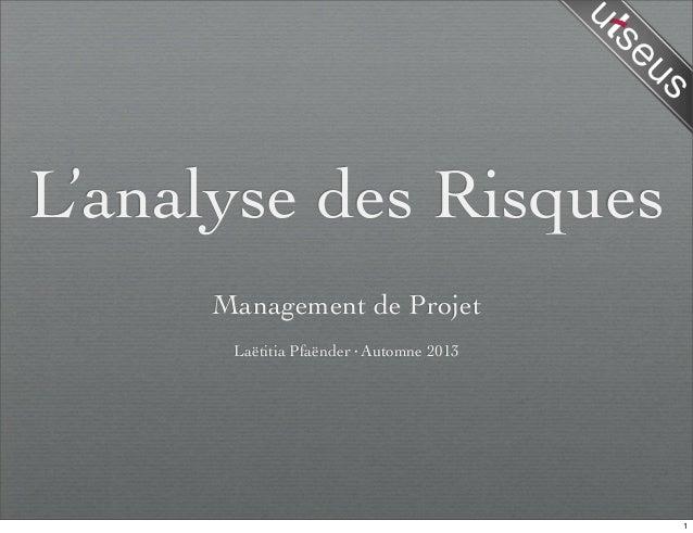 L'analyse des Risques Management de Projet Laëtitia Pfaënder·Automne 2013 1