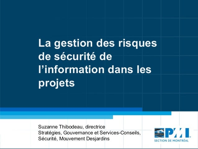 La gestion des risquesde sécurité del'information dans lesprojetsSuzanne Thibodeau, directriceStratégies, Gouvernance et S...
