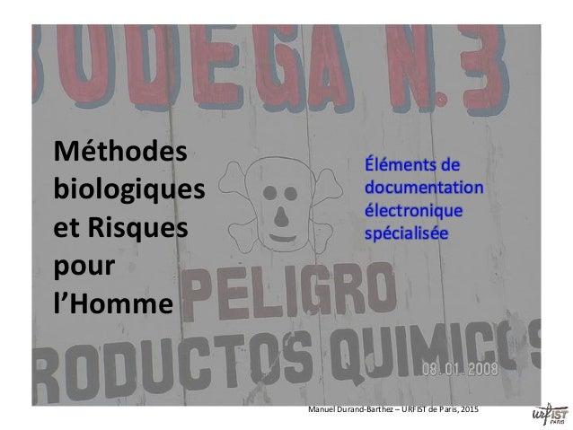 Méthodes biologiques et Risques pour l'Homme Éléments de documentation électronique spécialisée Manuel Durand-Barthez – UR...