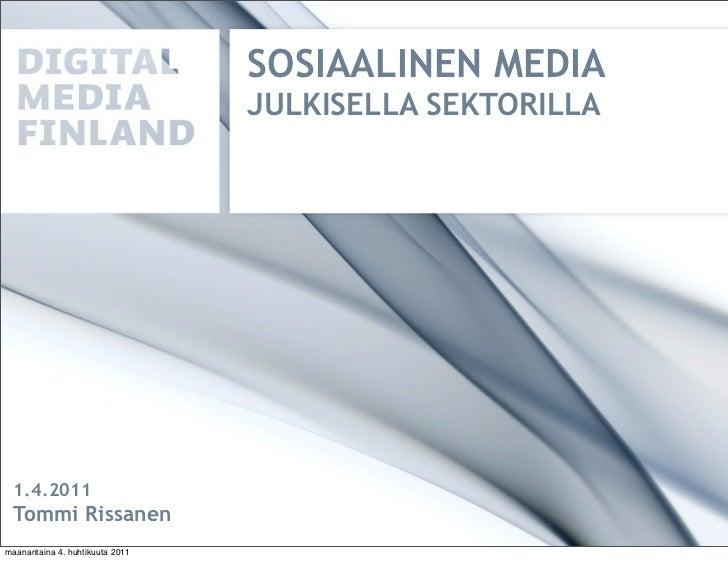 SOSIAALINEN MEDIA                                 JULKISELLA SEKTORILLA  1.4.2011  Tommi Rissanenmaanantaina 4. huhtikuuta...