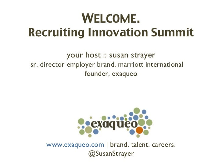 WELCOME.Recruiting Innovation Summit            your host :: susan strayersr. director employer brand, marriott internatio...