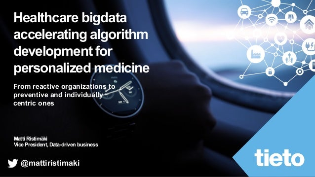 Matti Ristimäki Vice President, Data-driven business Healthcare bigdata accelerating algorithm development for personalize...