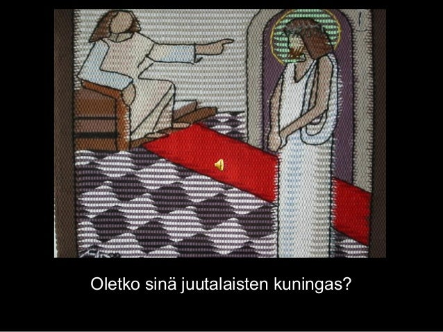 Oletko sinä juutalaisten kuningas?