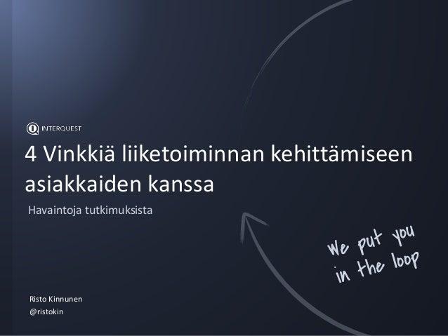4 Vinkkiä liiketoiminnan kehittämiseen asiakkaiden kanssa Risto Kinnunen @ristokin Havaintoja tutkimuksista