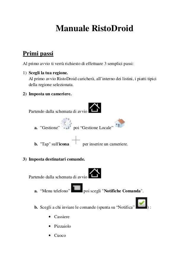 Manuale RistoDroidPrimi passiAl primo avvio ti verrà richiesto di effettuare 3 semplici passi:1) Scegli la tua regione.Al ...