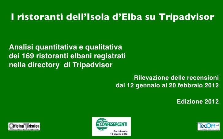 I ristoranti dell'Isola d'Elba su TripadvisorAnalisi quantitativa e qualitativadei 169 ristoranti elbani registratinella d...