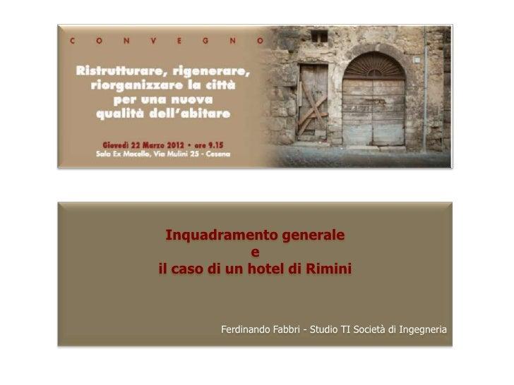 Inquadramento generale              eil caso di un hotel di Rimini         Ferdinando Fabbri - Studio TI Società di Ingegn...
