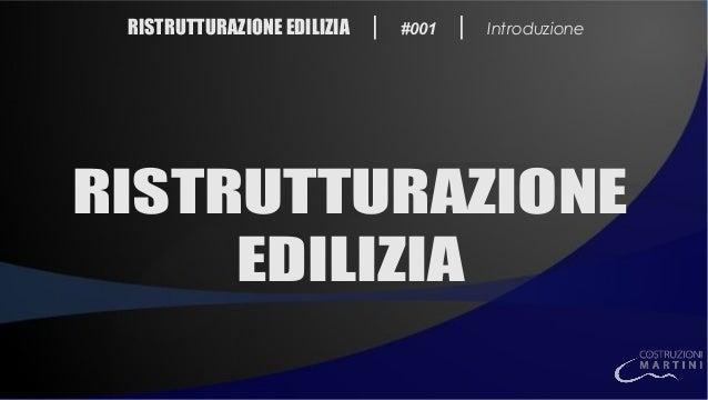RISTRUTTURAZIONE EDILIZIA   #001   Introduzione RISTRUTTURAZIONE EDILIZIA