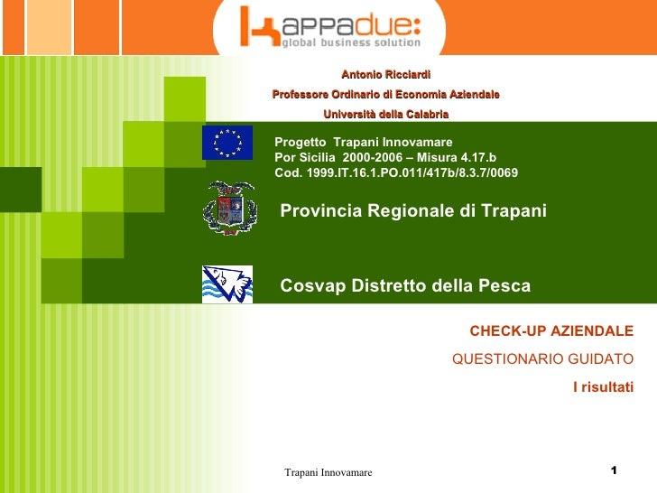 CHECK-UP AZIENDALE QUESTIONARIO GUIDATO I risultati Antonio Ricciardi Professore Ordinario di Economia Aziendale Universit...