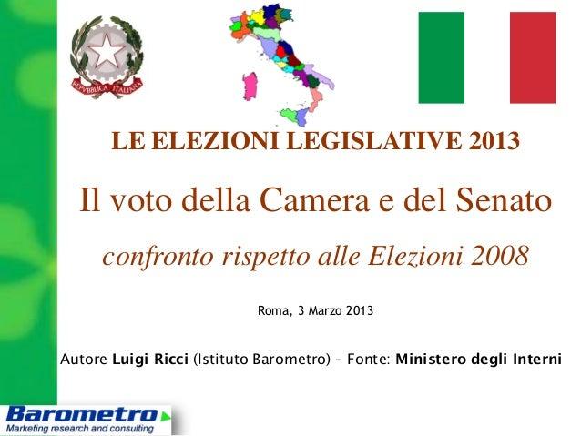 LE ELEZIONI LEGISLATIVE 2013  Il voto della Camera e del Senato      confronto rispetto alle Elezioni 2008                ...