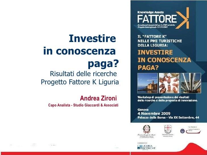 Investire  in conoscenza  paga? Risultati delle ricerche  Progetto Fattore K Liguria Andrea Zironi  Capo Analista - Studio...