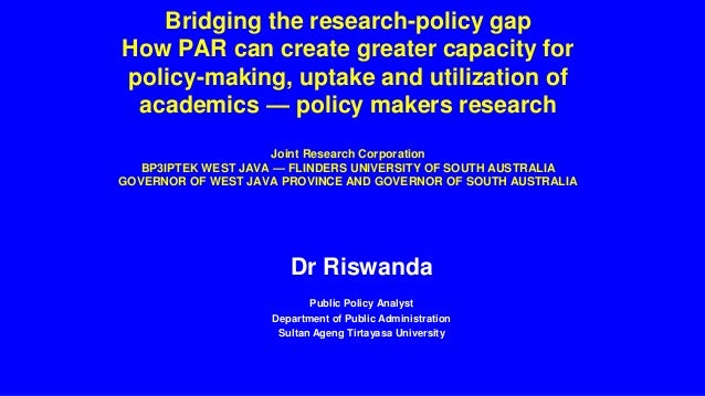 Bridging the research-policy gap How PAR can create greater capacity for policy-making, uptake and utilization of academic...