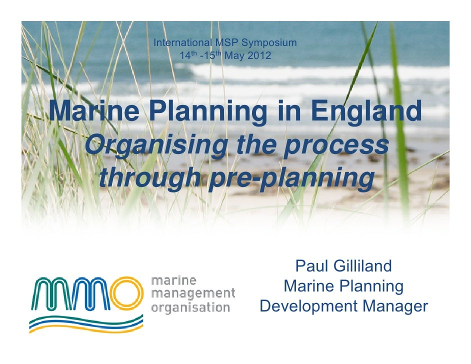 International MSP Symposium             14th -15th May 2012Marine Planning in England  Organising the process   through pr...
