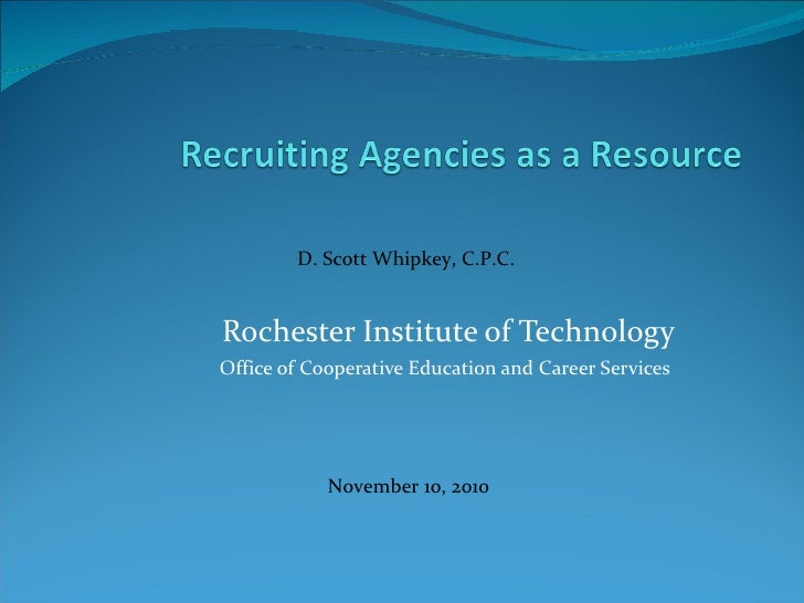 Rochester Institute of Technology Office of Cooperative Education and Career Services  D. Scott Whipkey, C.P.C.  November ...
