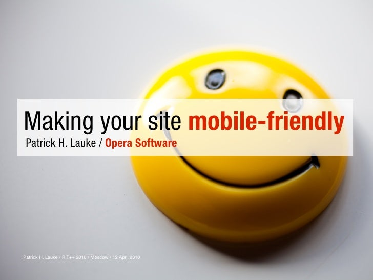Making your site mobile-friendly  Patrick H. Lauke / Opera Software     Patrick H. Lauke / RIT++ 2010 / Moscow / 12 April ...