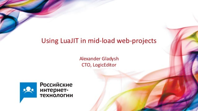 Using LuaJIT in mid-load web-projectsAlexander GladyshCTO, LogicEditor