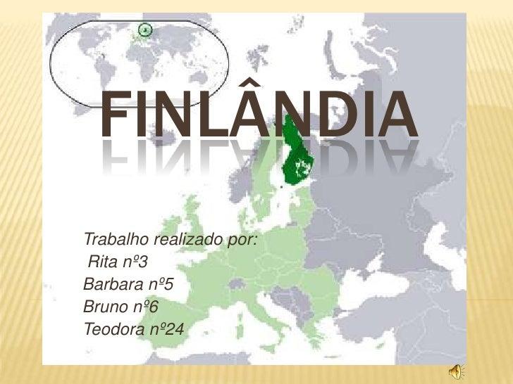 FINLÂNDIA Trabalho realizado por:  Rita nº3 Barbara nº5 Bruno nº6 Teodora nº24