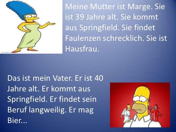 MeineMutteristMarge. Sieist 39 Jahrealt. Siekommtaus Springfield. SiefindetFaulenzenschrecklich. SieistHausfrau.<br />Das ...