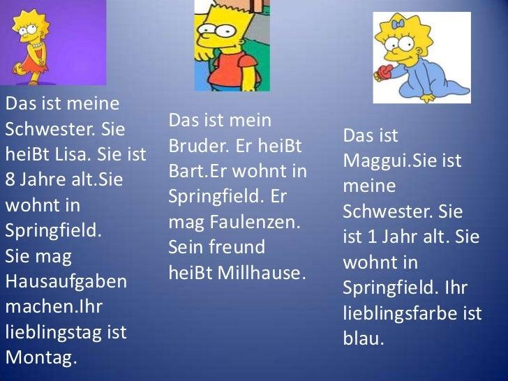 Das istmeineSchwester. SieheiBt Lisa. Sieist 8 Jahrealt.Siewohnt in Springfield.<br />SiemagHausaufgabenmachen.Ihrliebling...