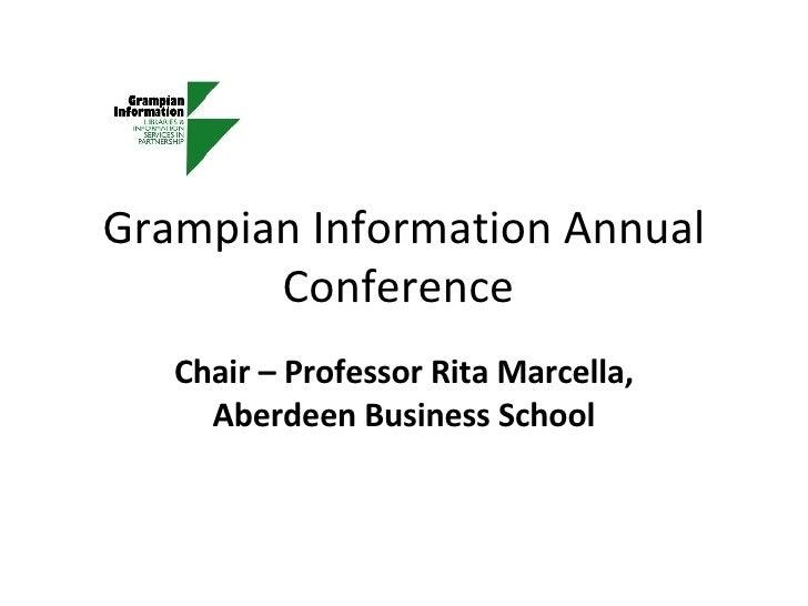 Grampian Information Annual Conference  Chair – Professor Rita Marcella, Aberdeen Business School