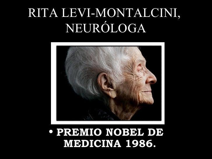 RITA LEVI-MONTALCINI,  NEURÓLOGA <ul><li>PREMIO NOBEL DE MEDICINA 1986.   </li></ul>