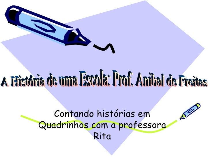 A História de uma Escola: Prof. Anibal de Freitas Contando histórias em Quadrinhos com a professora Rita