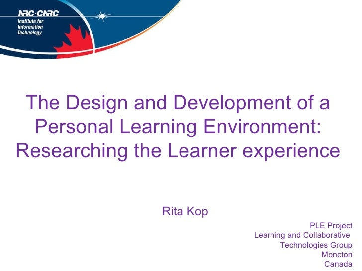 The Design and Development of a Personal Learning Environment: Researching the Learner experience PLE Project Learning and...