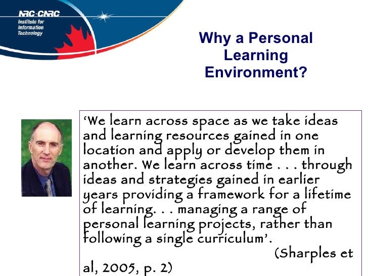 Why a Personal Learning Environment? <ul><li>' 1.To  liberate access to resources  … </li></ul><ul><li>2. To  liberate the...