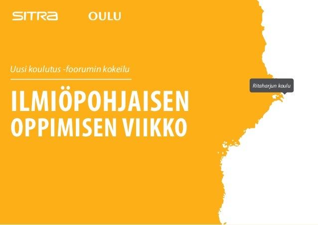 ILMIÖPOHJAISEN OPPIMISEN VIIKKO Ritaharjun koulu Uusi koulutus -foorumin kokeilu
