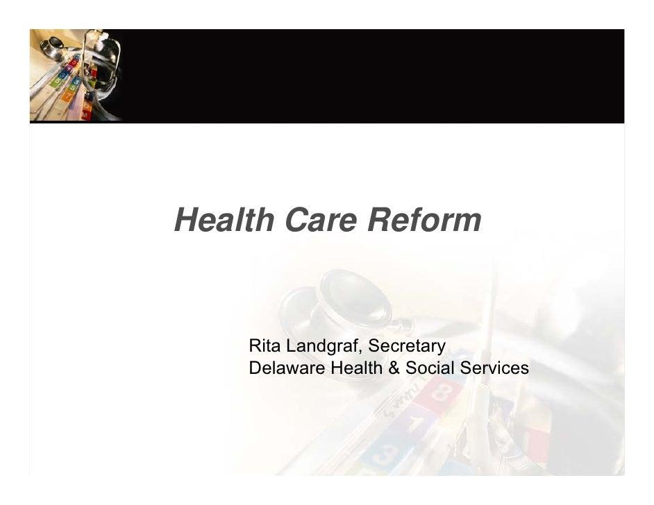 Health Care Reform Care  The Knotty Issues of Health         Rita Landgraf, Secretary      Delaware Health & Social Servic...