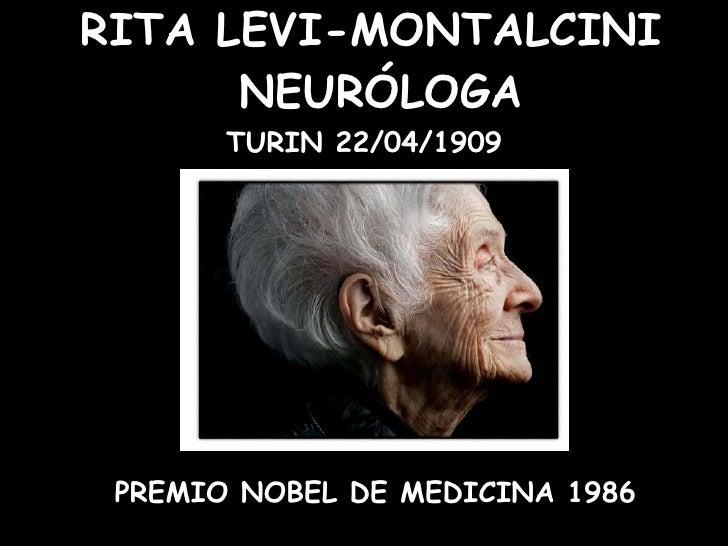 RITA LEVI-MONTALCINI  NEURÓLOGA <ul><li>PREMIO NOBEL DE MEDICINA 1986  </li></ul>TURIN 22/04/1909