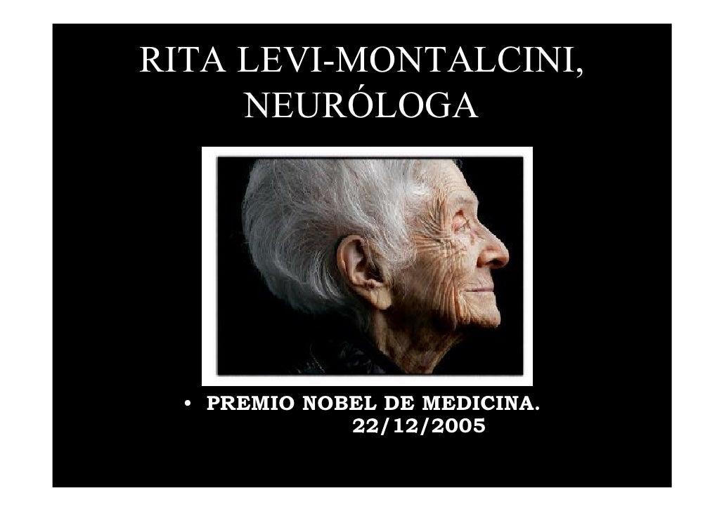 RITA LEVI-MONTALCINI,      NEURÓLOGA       • PREMIO NOBEL DE MEDICINA.               22/12/2005