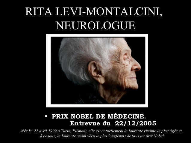 RITA LEVI-MONTALCINI,       NEUROLOGUE             • PRIX NOBEL DE MÉDECINE.             Entrevue du 22/12/200...