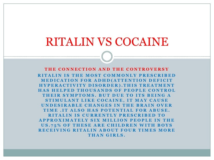 THE CONNECTION AND THE CONTROVERSY<br />Ritalin is the most commonly prescribed medication for adhd(attention deficit hype...
