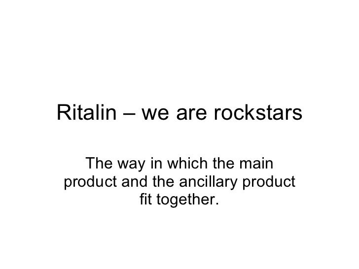 Ritalin – we are rockstars The way in which the main product and the ancillary product fit together.