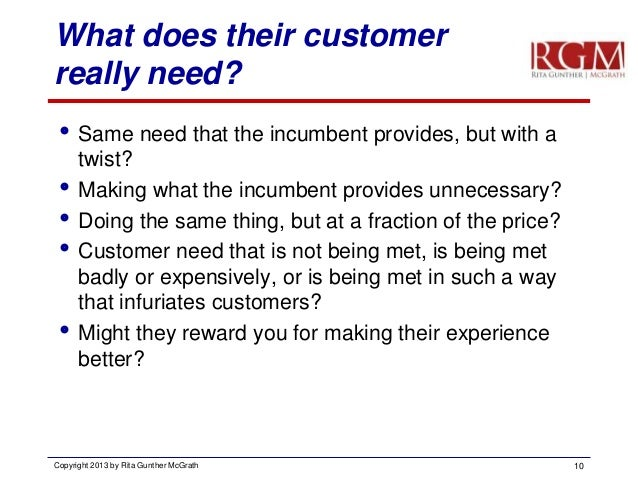 What does their customer really need?  Same need that the incumbent provides, but with a twist?  Making what the incumbe...