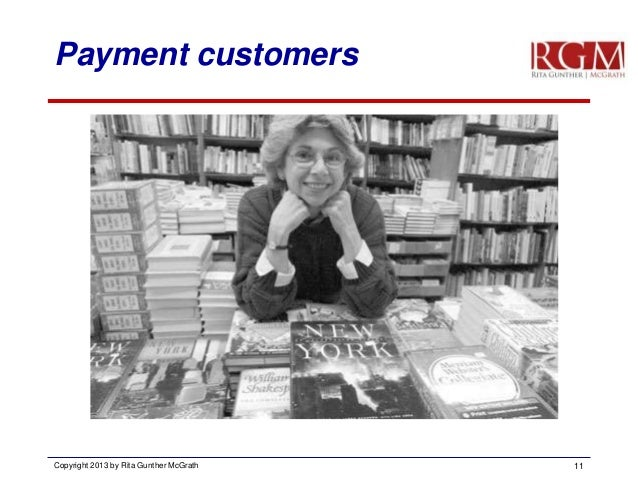 Payment customers  Copyright 2013 by Rita Gunther McGrath  11