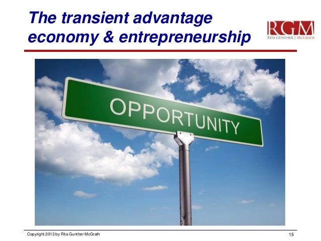 The transient advantage economy & entrepreneurship  Copyright 2013 by Rita Gunther McGrath  15