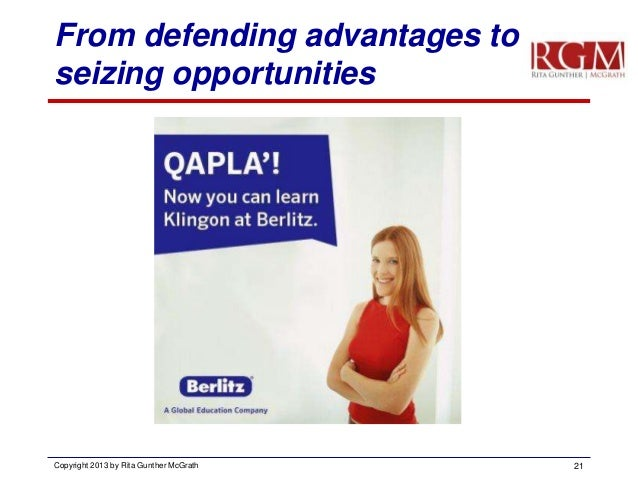 From defending advantages to seizing opportunities  Copyright 2013 by Rita Gunther McGrath  21