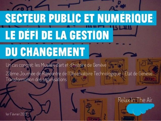 secteur public et numérique:le défi de la gestiondu changementUn cas concret: les Musées d'art et d'histoire de Genève22èm...