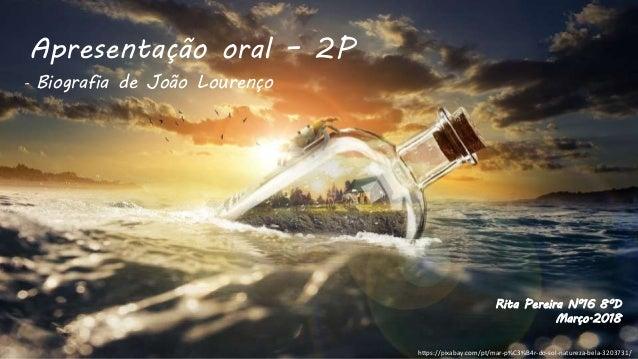 https://pixabay.com/pt/mar-p%C3%B4r-do-sol-natureza-bela-3203731/ Apresentação oral – 2P - Biografia de João Lourenço Rita...