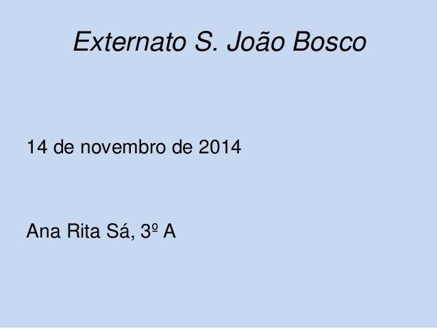 Externato S. João Bosco  14 de novembro de 2014  Ana Rita Sá, 3º A