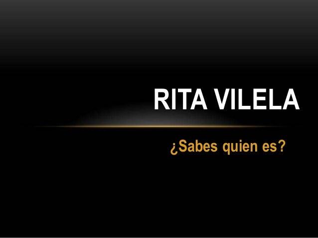 ¿Sabes quien es? RITA VILELA